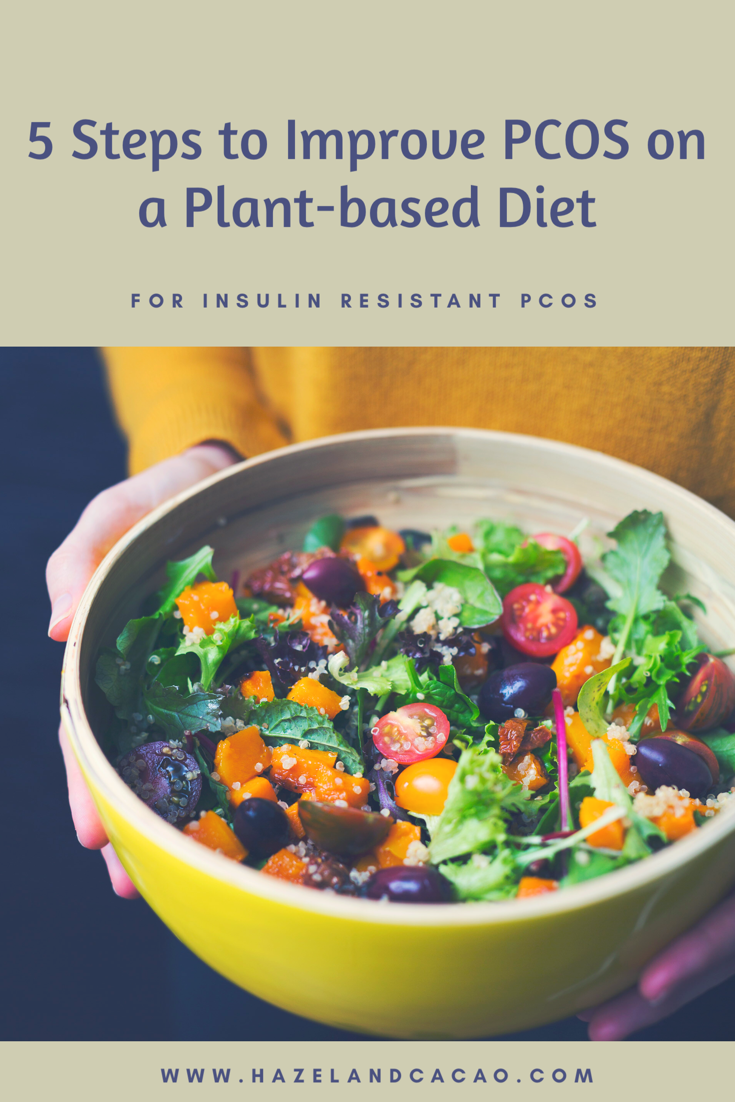 5 Steps To Improving Insulin Resistance Pcos With Plant Based Diet Hazel Cacao