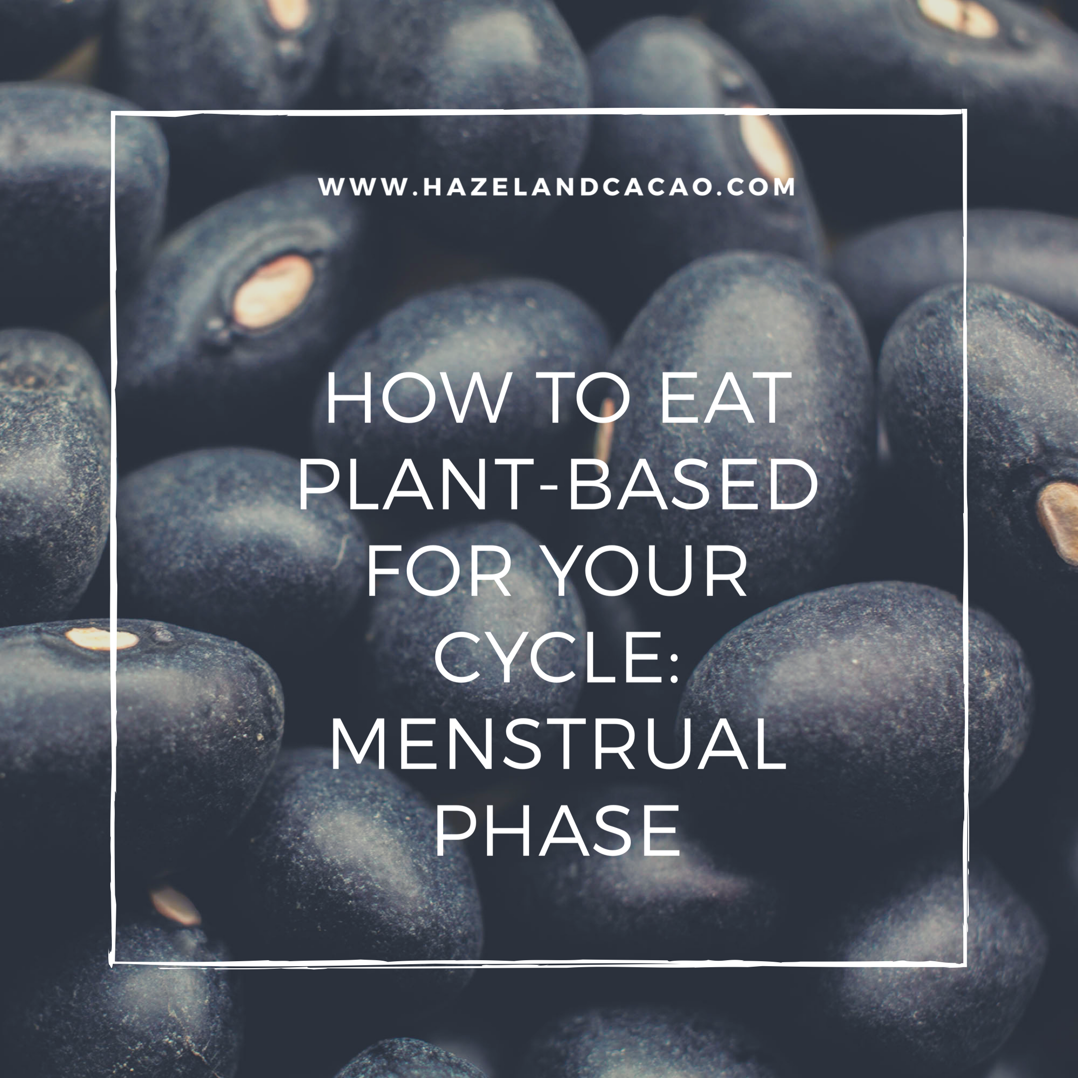 How to Eat Plant-Based for your cycle: Menstrual Phase