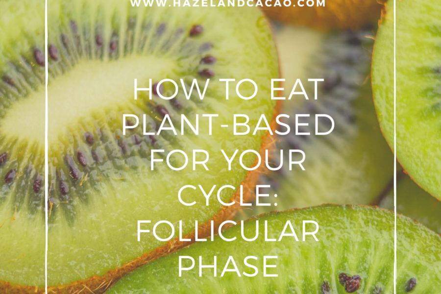 How to Eat Plant-Based for your Cycle: Follicular Phase