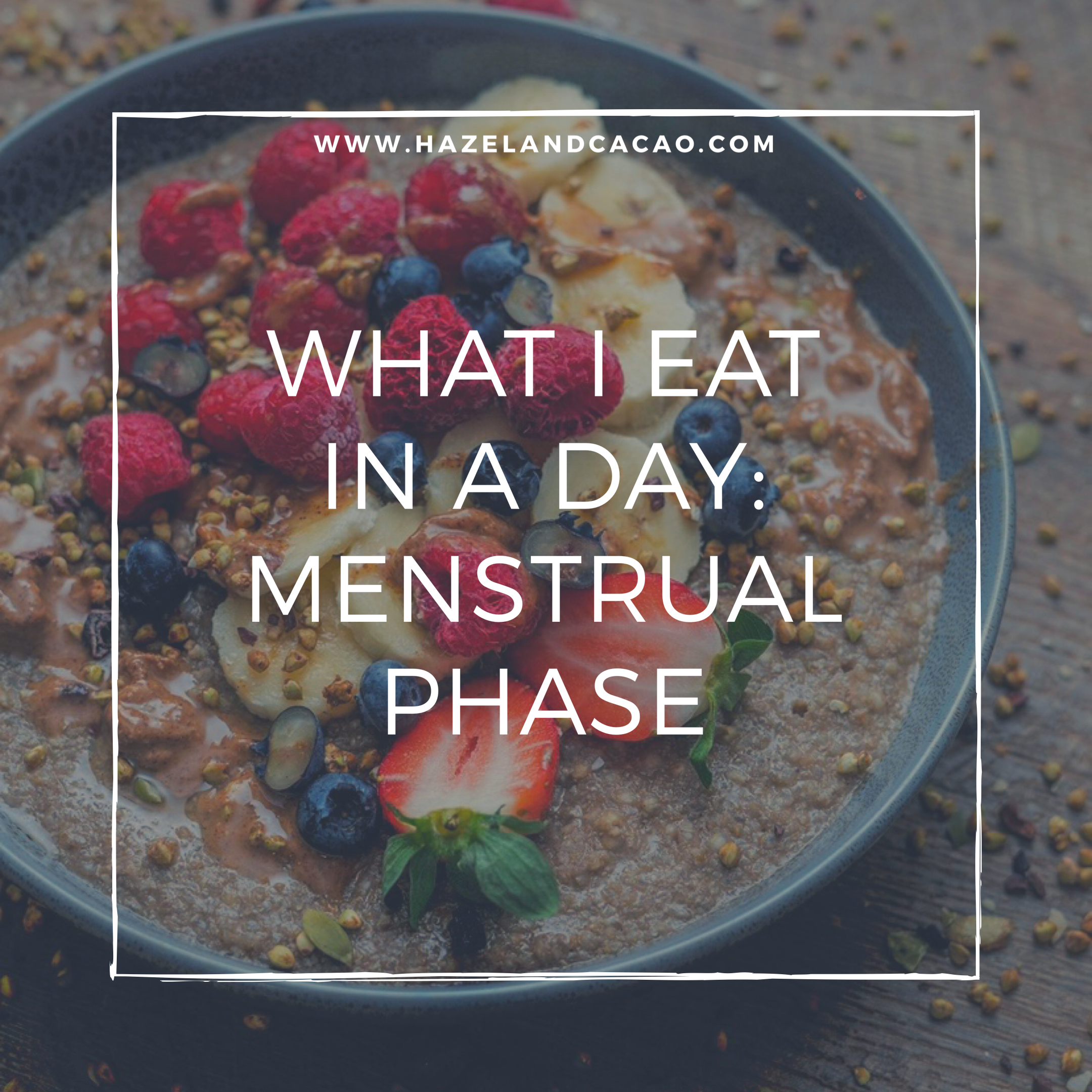 What I eat in a day: Menstrual Phase