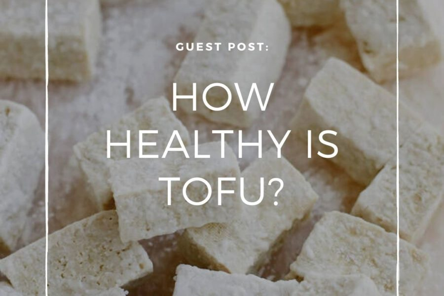 Guest Post: How Healthy is Tofu?